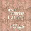 """Pastor's CD """"Never Changing Father"""""""